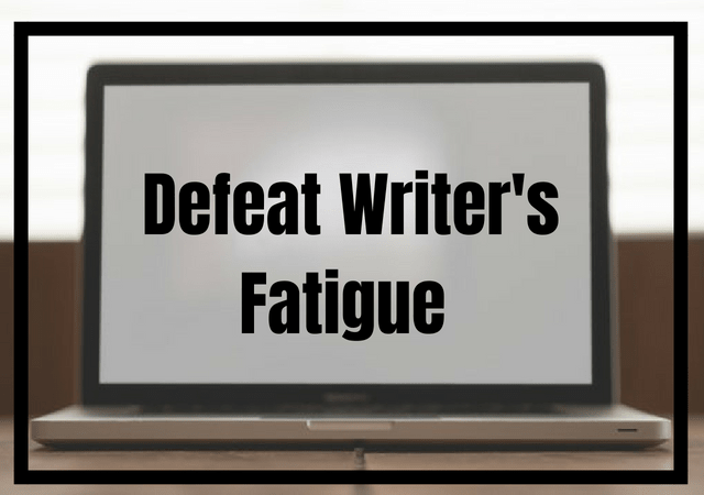 Defeat Writer's Fatigue